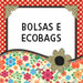 Bolsas, Bolsas toalha e Ecobags