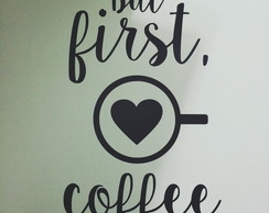 "Adesivo em Vinil - ""But first, Coffee"""