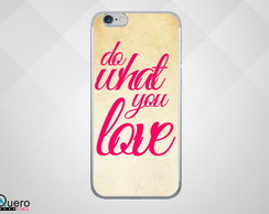 Capinha Celular Do What You love