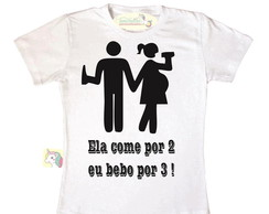 Camiseta ela come por 2 e eu bebo por 3