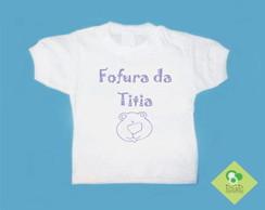 T-Shirt Beb� e Infantil FOFURA DA TITIA