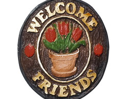 Placa Decorativa Welcome Friends Tulipa
