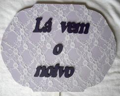 Placa L� Vem o Noivo e L� Vem a Noiva