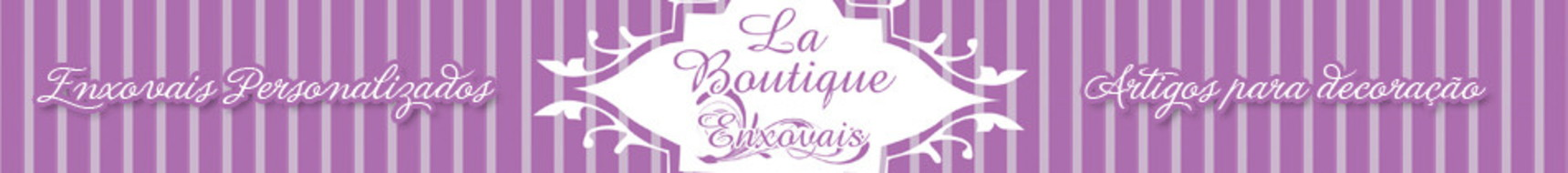 La Boutique Enxovais