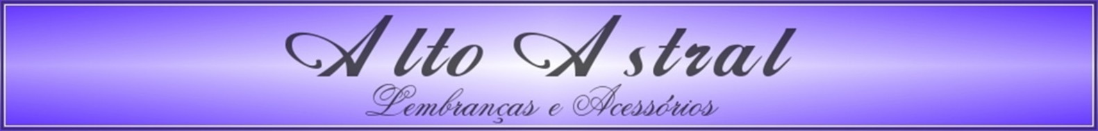 ***Alto Astral acessrios e lembrancinhas exclusiuvas***