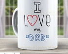 Caneca I Love My Dad - Pai - Papai 1069