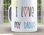 Caneca I Love My Daddy,Pai - Papai 1070