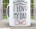Caneca I Love My Dad -Pai - Papai 1071