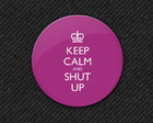 Botton Keep Calm and Shut Up