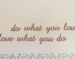 Do what you love, love what you do Para parede