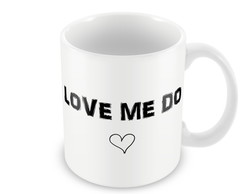 Caneca - Love Me Do