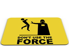 Mouse Pad Don´t use the force