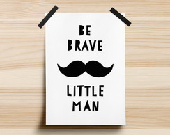 Poster Be Brave Little Man