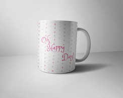 Caneca Oh Happy Day!