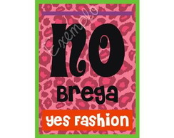 ~ Plaquinha No Brega / Yes Fashion ~