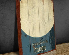 Quadro Tela Give You The Moon 30x40