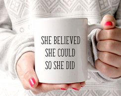 Caneca She believed