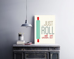 "Placa decorativa ""...Just Roll with it"""
