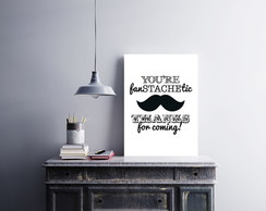 "Placa decorativa ""You're FanStacheTic"""