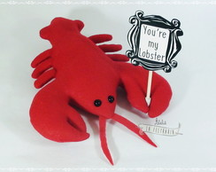 Lagosta série Friends -You're my Lobster