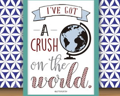 Quadro | I've got a crush on the world