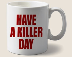 Caneca Dexter Morgan / HAVE A KILLER DAY