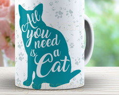 Caneca All you need is a cat - 1677 gato
