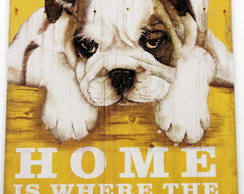 PLACA DECORATIVA - HOME IS WHERE THE DOG