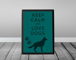 Keep Calm Love Dogs 2-C/ Moldura Preta