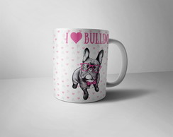 Caneca Pet - I love Bulldog