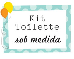 Kit Toillette - Sob Medida