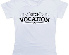 Camiseta Branca Bitch Vocation