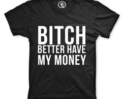 CAMISETA BITCH BETTER HAVE MY MONEY