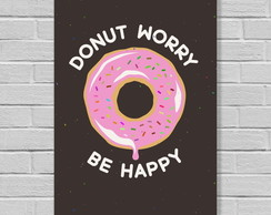 Placa Decorativa Donut Worry Frases A4