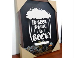 Quadro Porta Tampinha To Beer Or Not