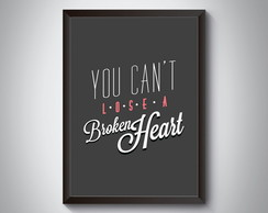 "Quadro ""You Can't Lose a Broken Heart"""