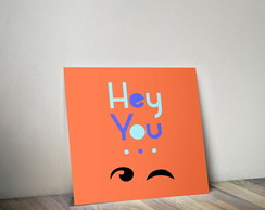 Quadro Decorativo - Hey You...