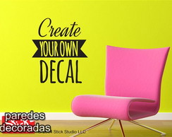 Adesivo Frase Create Your Own Decal