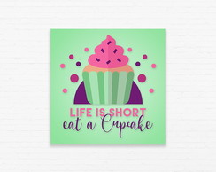 Quadrinho 15x15 Life is short - Cupcake