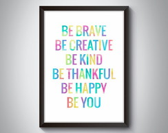 "Quadro ""Be Brave Be Creative Be Kind Be"""