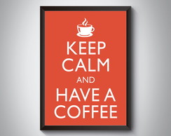 "Quadro ""Keep Calm And Have a Coffee"""