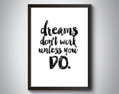 "Quadro ""Dreams Don't Work Unless You Do"""