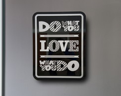 DO WHAT YOU LOVE - quadro em mdf