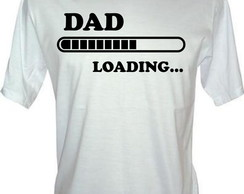 Camiseta Dad Loading Dia dos Pais