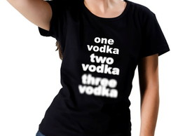 Camiseta Bebida - One Vodka, Two Vodka..