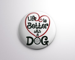 Botton - Life is better with a dog