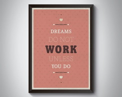 "Quadro ""Dreams Do Not Work Unless You"""