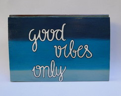 Placa Decorativa Good Vibes Only ombre