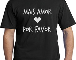Camisetas Mais amor por favor