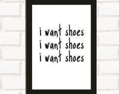 Poster com Moldura I Want Shoes